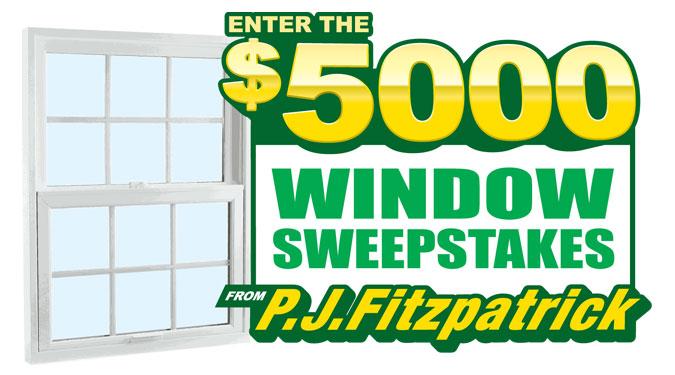P.J. Fitzpatrick's $5,000 Window Sweepstakes